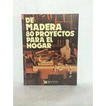 De Madera 80 Proyectos Para El Hogar 1 Vol Selecciones