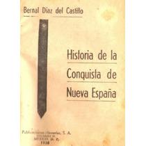 Historia Verdadera De La Conquista De La Nueva España.1938!!
