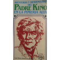 Aventuras Y Desventuras Del Padre Kino En La Primera Alta