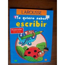 Yo Quiero Saber Escribir-prescolar Nivel B-iust-larousse-hm4