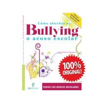 Cómo Abordar El Bullying O Acoso Escolar
