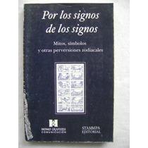 Por Los Signos De Los Signos. Mitos, Símbolos, Perversiones