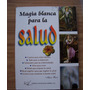 Magia Blanca Para La Salud-aut-alicia Bast-edit-emu-hm4