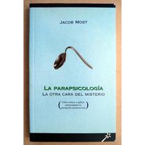 Parapsicología. La Otra Cara Del Misterio. Jacob Most