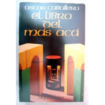 El Libro Del Más Acá. Oscar Caballero