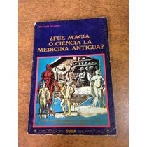 Fue Magia O Ciencia La Medicina Antigua ? / Dr Luis Filidor
