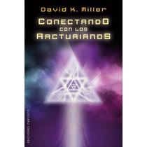 Libro Conectando Con Los Arcturianos ~ David K. Miller