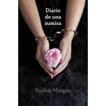 Ebook Diario De Una Sumisa - Sophie Morgan Pdf
