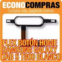 Flex Boton Home Samsung Tab S T800 Blanco 100% Nuevo!!!!!!!!