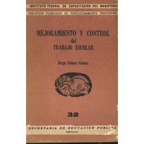 Mejoramiento Y Control Del Trabajo Escolar J. Gómez G.