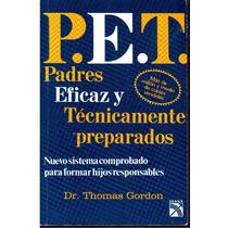 P.e.t. Padres Eficaz Y Técnicamente Preparados Dr.thomas G.