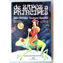 De Sapos A Principes. Programa Neurolinguístico John Grinder