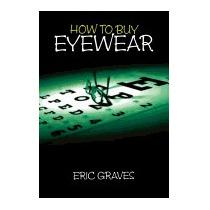 How To Buy Eyewear, Eric Graves
