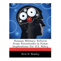 Russian Military Reform From Perestroika To, Kris D Beasley