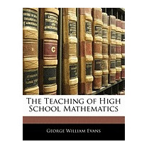 Teaching Of High School Mathematics, George William Evans