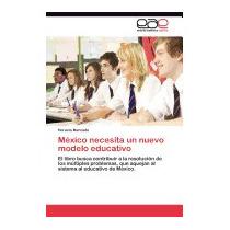 Mexico Necesita Un Nuevo Modelo Educativo, Horacio Mercado
