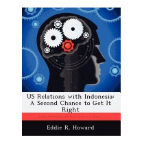 Us Relations With Indonesia: A Second Chance, Eddie R Howard