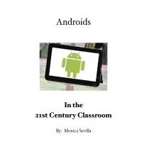 Androids In The 21st Century Classroom, Monica Sevilla