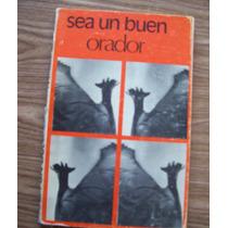Sea Un Buen Orador-1a.edición-1974-aut-orlando Geler-ed-pax