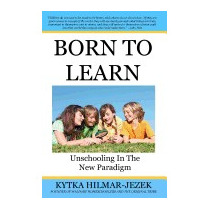 Born To Learn: Unschooling In The New, Kytka Hilmar-jezek