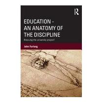 Education: An Anatomy Of The Discipline:, John Furlong