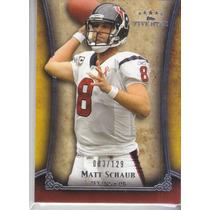 2011 Topps Five Star Extra Thick Matt Schaub Qb Texans /129