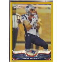 2013 Topps Chrome Gold Refractor Danny Amendola Wr Pats /50