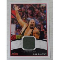 Tarjeta Topps Raw Big Show Autentic Shirt Relic Wwe