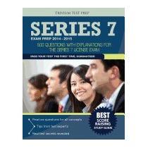 Series 7 Exam Prep 2014-2015: 500, Series 7 Exam Team