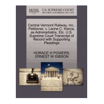 Central Vermont Railway, Inc., Petitioner,, Horace H Powers
