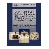 Union Freight R Co V. Batchelder & Snyder, Arthur W Blackman