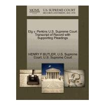 Elg V. Perkins U.s. Supreme Court Transcript, Henry F Butler