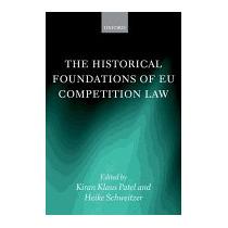 Historical Foundations Of Eu Competition, Kiran Klaus Patel