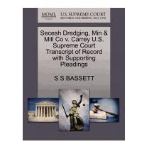 Secesh Dredging, Min & Mill Co V. Carrey U.s., S S Bassett