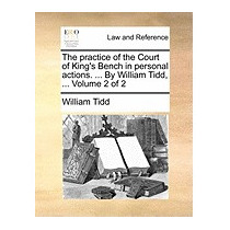 Practice Of The Court Of Kings Bench In, William Tidd
