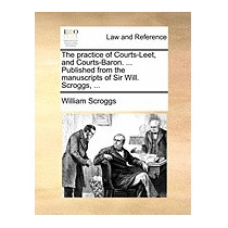 Practice Of Courts-leet, And Courts-baron., William Scroggs