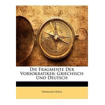 Fragmente Der Vorsokratiker: Griechisch Und, Hermann Diels