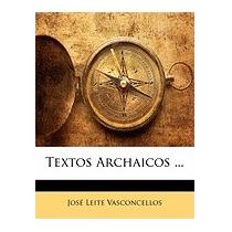 Textos Archaicos ..., Jos Leite Vasconcellos