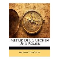 Metrik Der Griechen Und Romer, Wilhelm Von Christ
