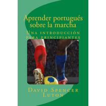 Aprender Portugues Sobre La Marcha - Libro Digital - Ebook