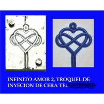 Troquel De Inyeccion De Cera Y Plastico, Infinito Amorrrrrrr