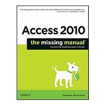 Access 2010: The Missing Manual, Matthew Macdonald