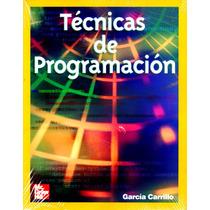 Tecnicas De Programacion - Garcia Carrillo / Mc Graw Hill