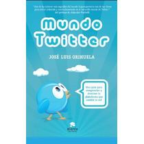 Mundo Twitter:guia Para Comprender Y Dominar La Plataforma