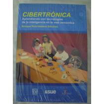 Cibertrónica. Aprendiendo Con Tecnologías De La Inteligencia