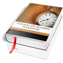Tratado De Algebra Elemental - Juan Cortazar.