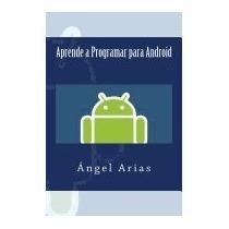 Aprende A Programar Para Android, Angel Arias