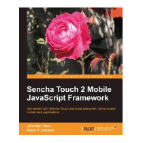Sencha Touch 2 Mobile Javascript Framework, Bryan P Johnson