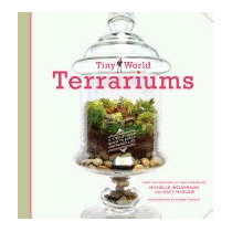 Tiny World Terrariums: A Step-by-step, Michelle Inciarrano