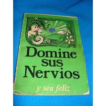 Libro Domine Sus Nervios Y Sea Feliz